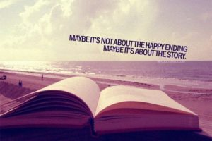"""Maybe it's not about the happy ending. Maybe it's about the story."""